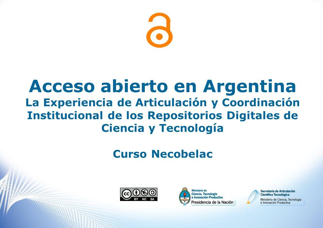 Acceso abierto en Argentina La Experiencia de Articulación y Coordinación Institucional de los Repositorios Digitales de Ciencia y Tecnología Curso Ne