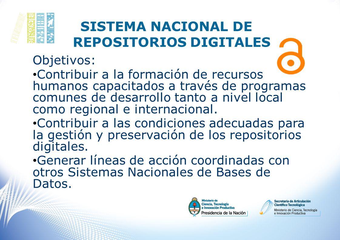 SISTEMA NACIONAL DE REPOSITORIOS DIGITALES Objetivos: Contribuir a la formación de recursos humanos capacitados a través de programas comunes de desar