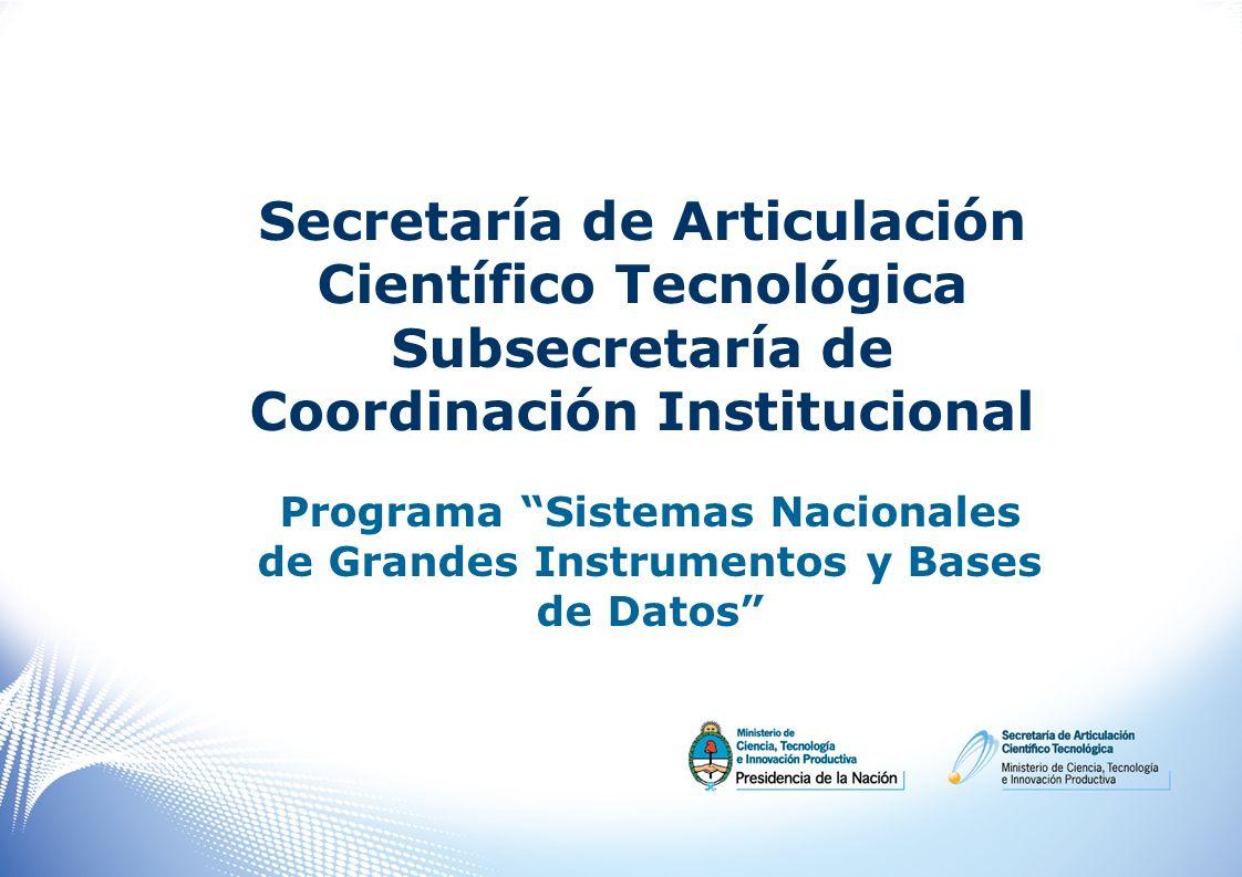 Secretaría de Articulación Científico Tecnológica Subsecretaría de Coordinación Institucional Programa Sistemas Nacionales de Grandes Instrumentos y B