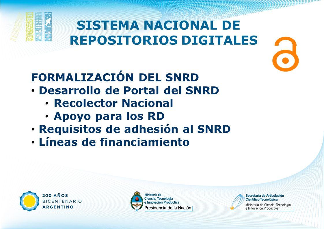 SISTEMA NACIONAL DE REPOSITORIOS DIGITALES FORMALIZACIÓN DEL SNRD Desarrollo de Portal del SNRD Recolector Nacional Apoyo para los RD Requisitos de ad