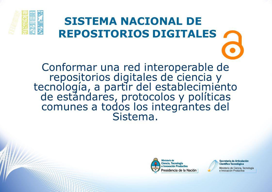 SISTEMA NACIONAL DE REPOSITORIOS DIGITALES Conformar una red interoperable de repositorios digitales de ciencia y tecnología, a partir del establecimi
