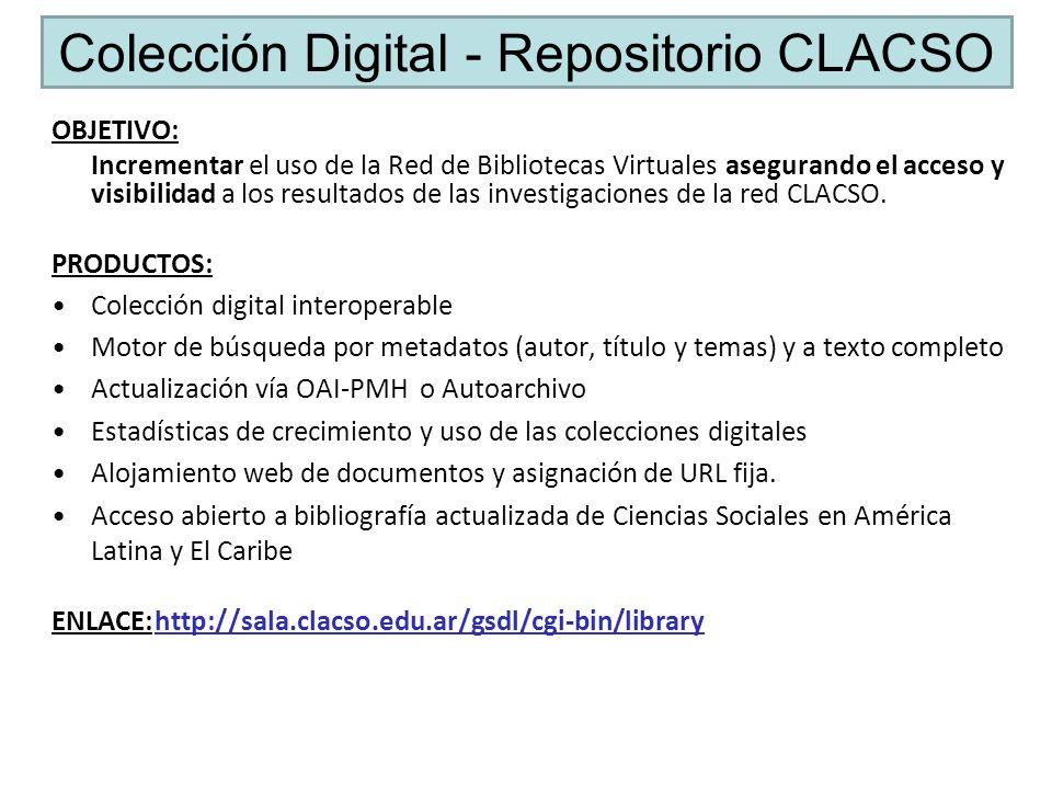 Colección Digital - Repositorio CLACSO OBJETIVO: Incrementar el uso de la Red de Bibliotecas Virtuales asegurando el acceso y visibilidad a los resultados de las investigaciones de la red CLACSO.
