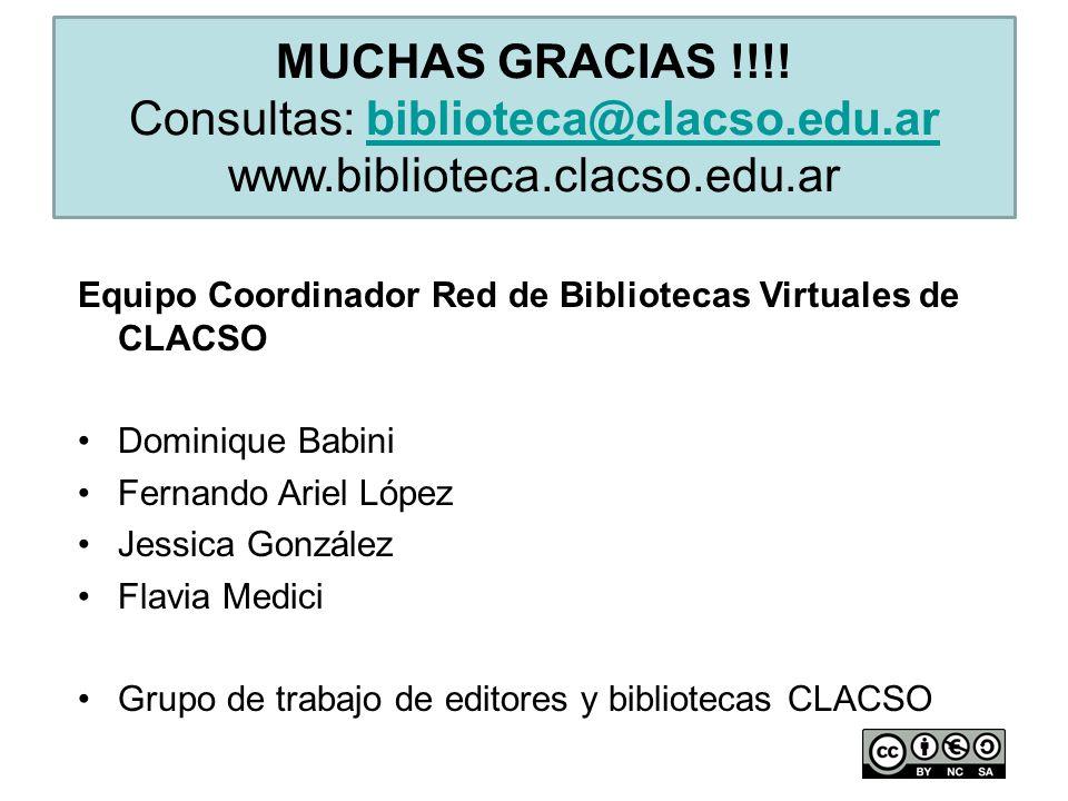MUCHAS GRACIAS !!!! Consultas: biblioteca@clacso.edu.arbiblioteca@clacso.edu.ar www.biblioteca.clacso.edu.ar Equipo Coordinador Red de Bibliotecas Vir