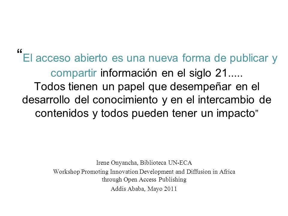 El acceso abierto es una nueva forma de publicar y compartir información en el siglo 21..... Todos tienen un papel que desempeñar en el desarrollo del
