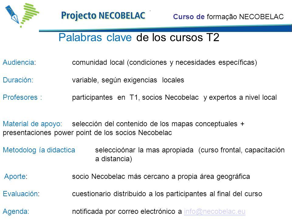Curso de formação NECOBELAC Palabras clave de los cursos T2 Audiencia: comunidad local (condiciones y necesidades específicas) Duración:variable, segú