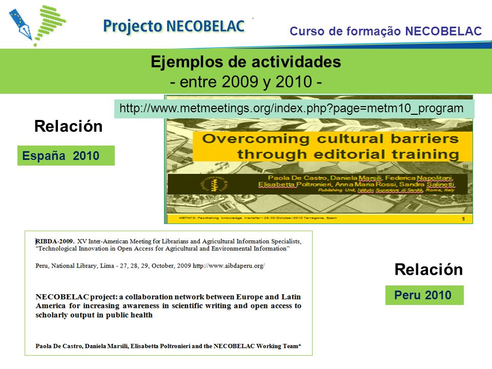 Curso de formação NECOBELAC Taller NECOBELAC Poster NECOBELAC Chile 2010 Turquía 2011 http://eahil2011.ku.edu.tr/ Ejemplos de actividades - entre 2010 y 2011 - http://redalyc.uaemex.mx/congresoeditores2010/