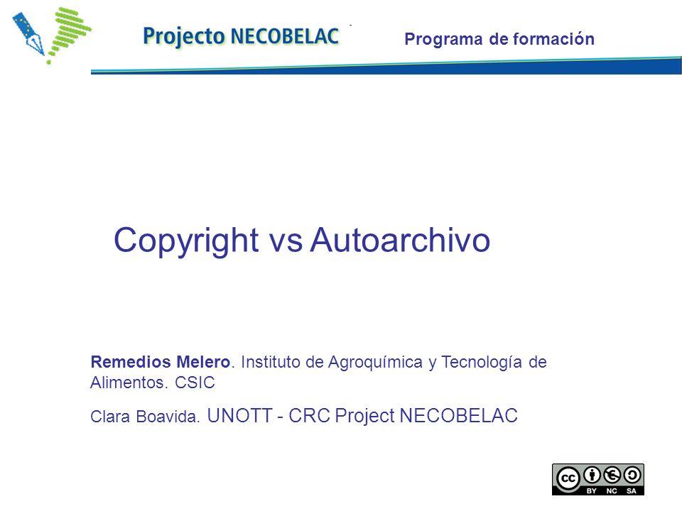 1 Copyright vs Autoarchivo Programa de formación Remedios Melero. Instituto de Agroquímica y Tecnología de Alimentos. CSIC Clara Boavida. UNOTT - CRC