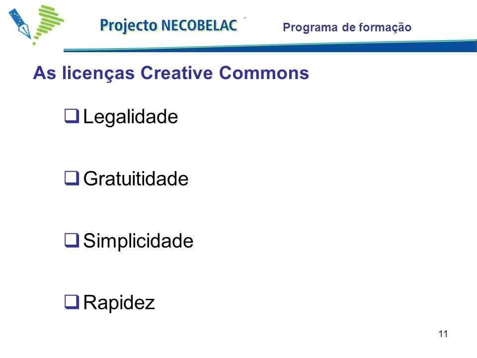 11 As licenças Creative Commons Programa de formação Legalidade Gratuitidade Simplicidade Rapidez