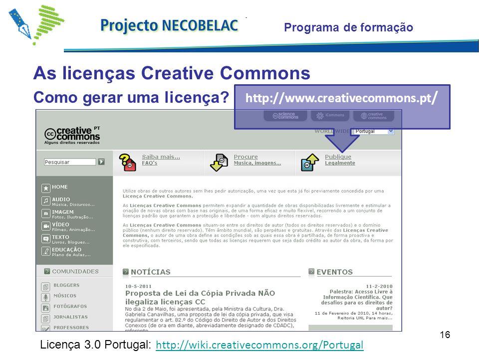 16 As licenças Creative Commons Programa de formação Como gerar uma licença? Licença 3.0 Portugal: http://wiki.creativecommons.org/Portugal http://wik