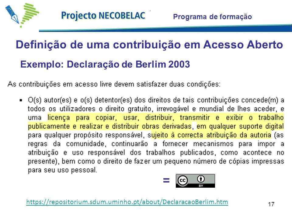 17 Definição de uma contribuição em Acesso Aberto Programa de formação Exemplo: Declaração de Berlim 2003 = https://repositorium.sdum.uminho.pt/about/DeclaracaoBerlim.htm