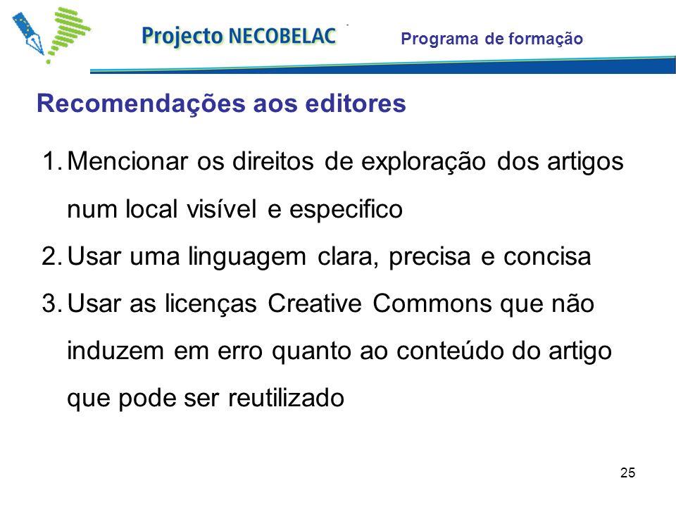 25 Recomendações aos editores Programa de formação 1.Mencionar os direitos de exploração dos artigos num local visível e especifico 2.Usar uma linguag