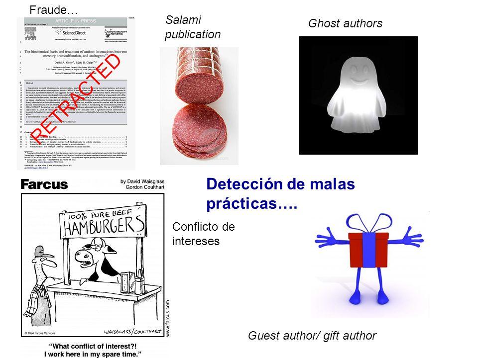 Fraude… Ghost authors Salami publication Conflicto de intereses Guest author/ gift author Detección de malas prácticas….