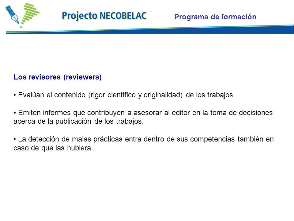 Los revisores (reviewers) Evalúan el contenido (rigor cientifico y originalidad) de los trabajos Emiten informes que contribuyen a asesorar al editor en la toma de decisiones acerca de la publicación de los trabajos.