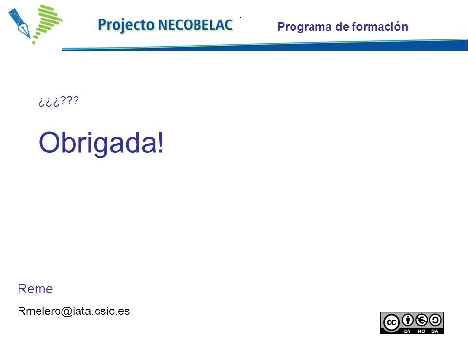 Programa de formación Reme Rmelero@iata.csic.es ¿¿¿ Obrigada!