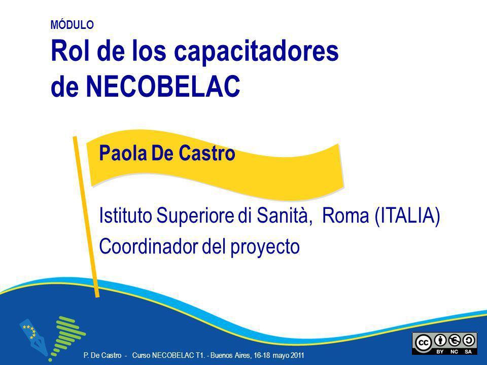 P. De Castro - Curso NECOBELAC T1. - Buenos Aires, 16-18 mayo 2011 Corso NECOBELAC T1. - Roma 18-20 ottobre 2010 MÓDULO Rol de los capacitadores de NE