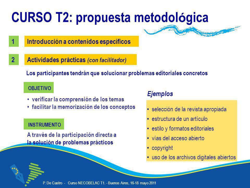 P. De Castro - Curso NECOBELAC T1. - Buenos Aires, 16-18 mayo 2011 Corso NECOBELAC T1. - Roma 18-20 ottobre 2010 19 CURSO T2: propuesta metodol ó gica