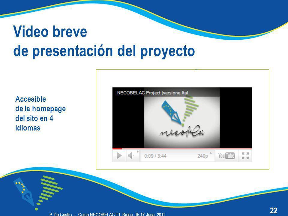 P. De Castro - Curso NECOBELAC T1. Braga, 15-17 June 2011 Video breve de presentación del proyecto 22 Accesible de la homepage del sito en 4 idiomas