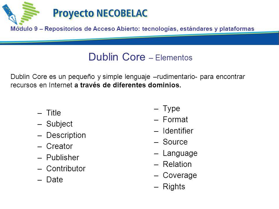 Módulo 9 – Repositorios de Acceso Abierto: tecnologías, estándares y plataformas Dublin Core – Elementos Dublin Core es un pequeño y simple lenguaje –rudimentario- para encontrar recursos en Internet a través de diferentes dominios.