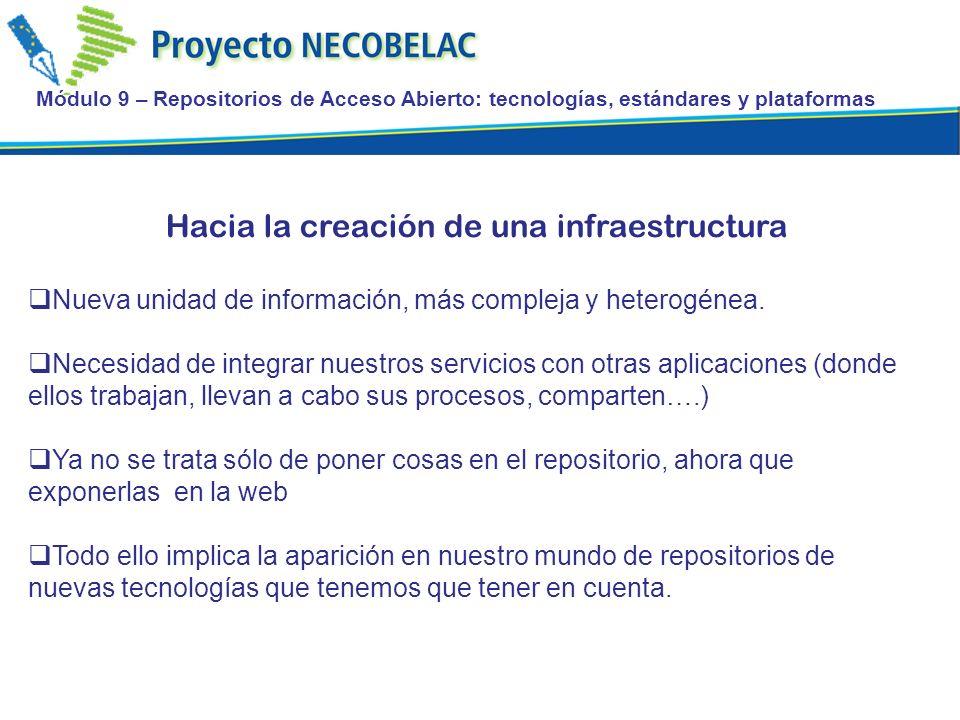 Módulo 9 – Repositorios de Acceso Abierto: tecnologías, estándares y plataformas Hacia la creación de una infraestructura Nueva unidad de información, más compleja y heterogénea.