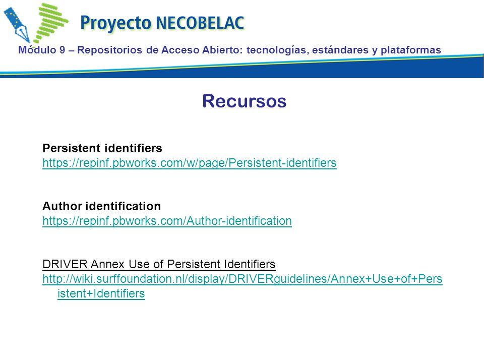 Módulo 9 – Repositorios de Acceso Abierto: tecnologías, estándares y plataformas Recursos Persistent identifiers https://repinf.pbworks.com/w/page/Persistent-identifiers Author identification https://repinf.pbworks.com/Author-identification DRIVER Annex Use of Persistent Identifiers http://wiki.surffoundation.nl/display/DRIVERguidelines/Annex+Use+of+Pers istent+Identifiers