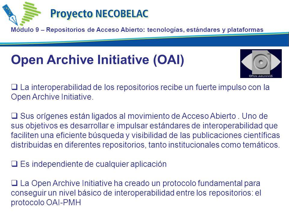 Módulo 9 – Repositorios de Acceso Abierto: tecnologías, estándares y plataformas Open Archive Initiative (OAI) La interoperabilidad de los repositorios recibe un fuerte impulso con la Open Archive Initiative.