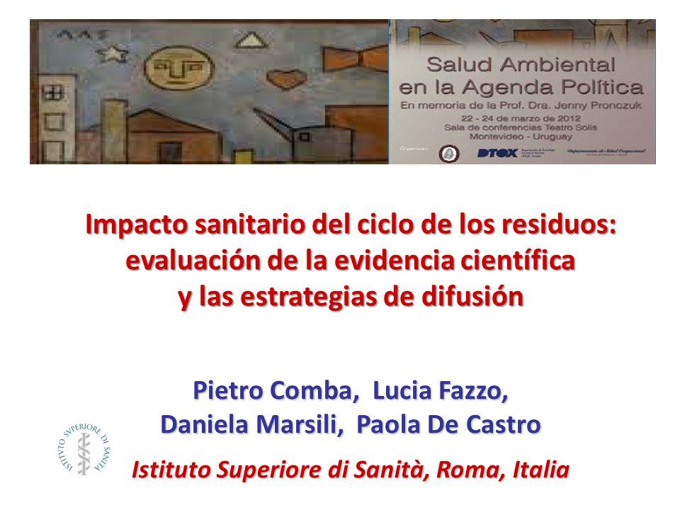 Impacto sanitario del ciclo de los residuos: evaluación de la evidencia científica y las estrategias de difusión Pietro Comba, Lucia Fazzo, Daniela Ma