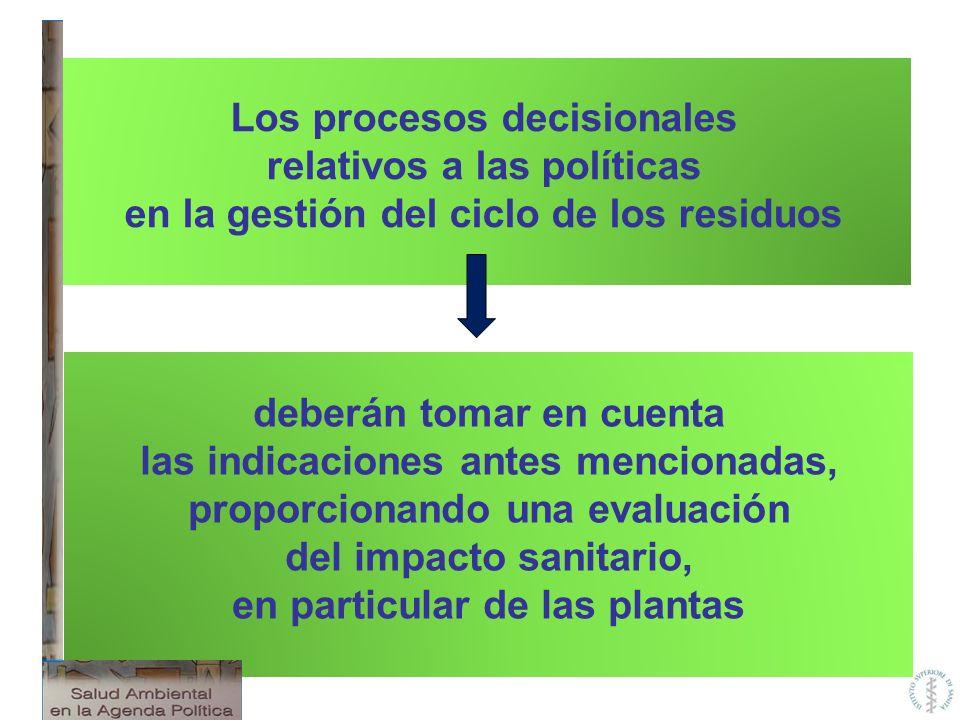 Los procesos decisionales relativos a las políticas en la gestión del ciclo de los residuos deberán tomar en cuenta las indicaciones antes mencionadas