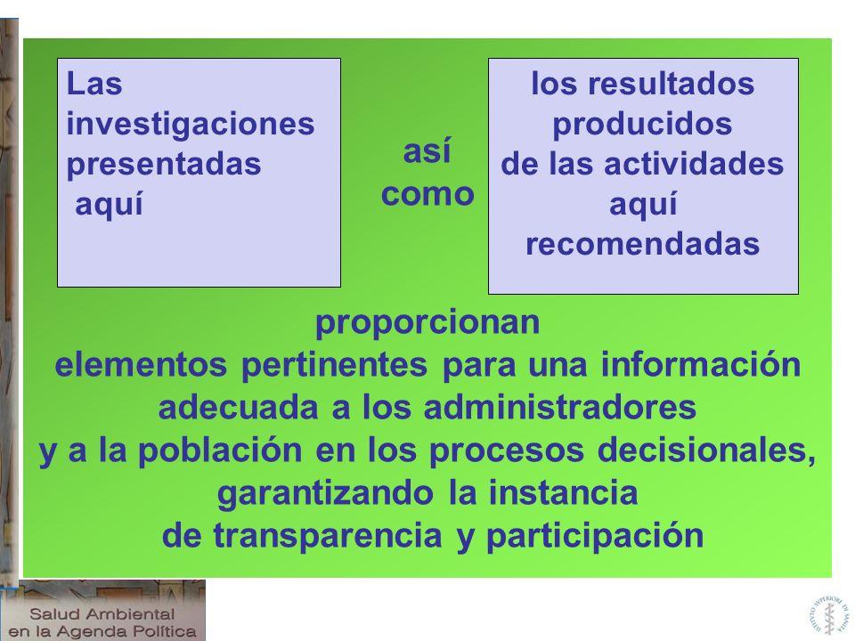 así como proporcionan elementos pertinentes para una información adecuada a los administradores y a la población en los procesos decisionales, garanti