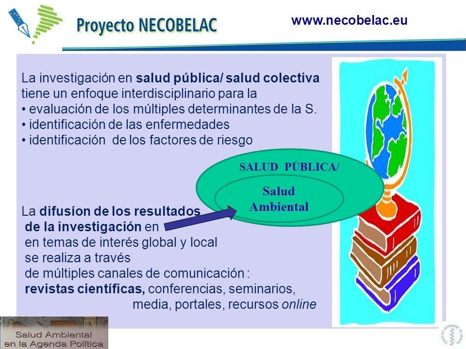 www.necobelac.eu La investigación en salud pública/ salud colectiva tiene un enfoque interdisciplinario para la evaluación de los múltiples determinan