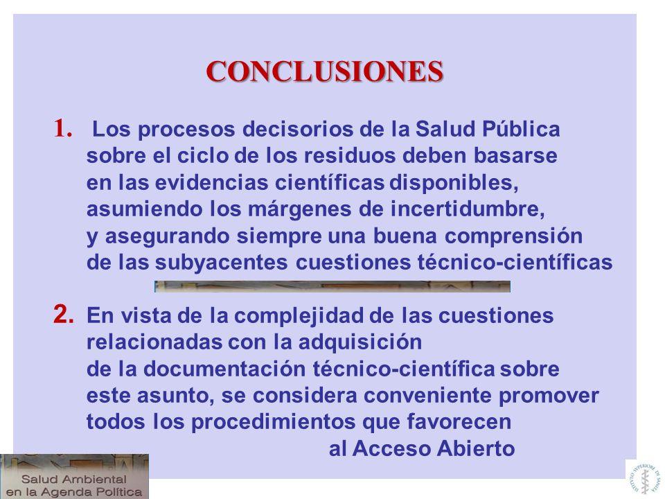 CONCLUSIONES 1. Los procesos decisorios de la Salud Pública sobre el ciclo de los residuos deben basarse en las evidencias científicas disponibles, as