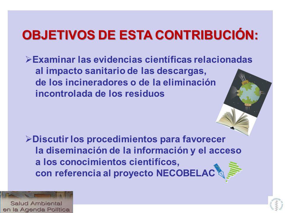 OBJETIVOS DE ESTA CONTRIBUCIÓN: Examinar las evidencias científicas relacionadas al impacto sanitario de las descargas, de los incineradores o de la e
