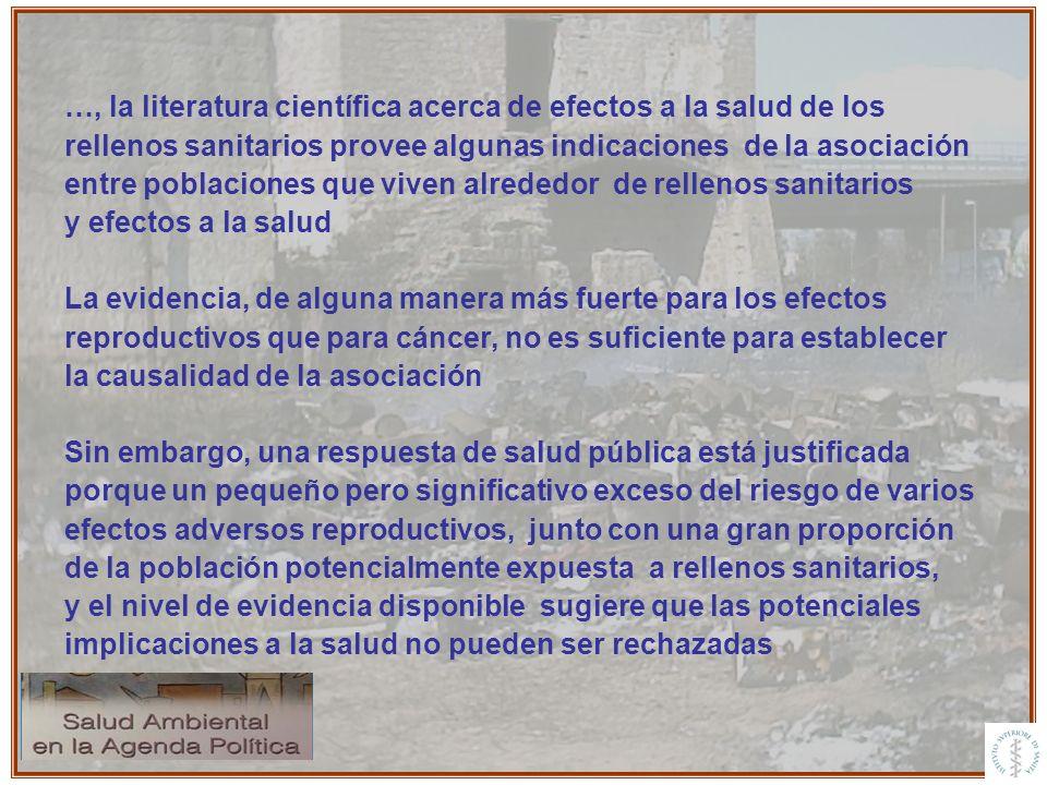 …, la literatura científica acerca de efectos a la salud de los rellenos sanitarios provee algunas indicaciones de la asociación entre poblaciones que