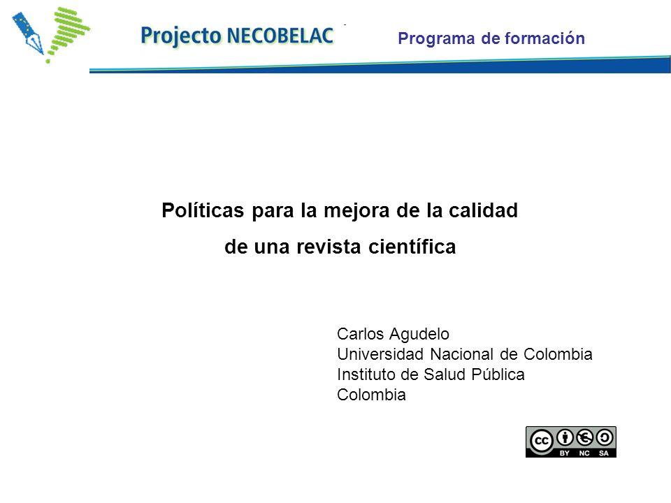 Programa de formación Políticas para la mejora de la calidad de una revista científica Carlos Agudelo Universidad Nacional de Colombia Instituto de Salud Pública Colombia