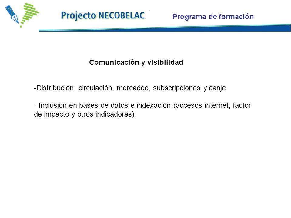 Programa de formación Comunicación y visibilidad -Distribución, circulación, mercadeo, subscripciones y canje - Inclusión en bases de datos e indexación (accesos internet, factor de impacto y otros indicadores)