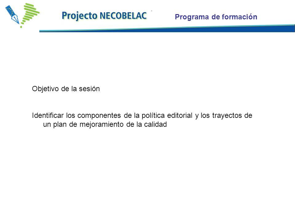Programa de formación Objetivo de la sesión Identificar los componentes de la política editorial y los trayectos de un plan de mejoramiento de la calidad