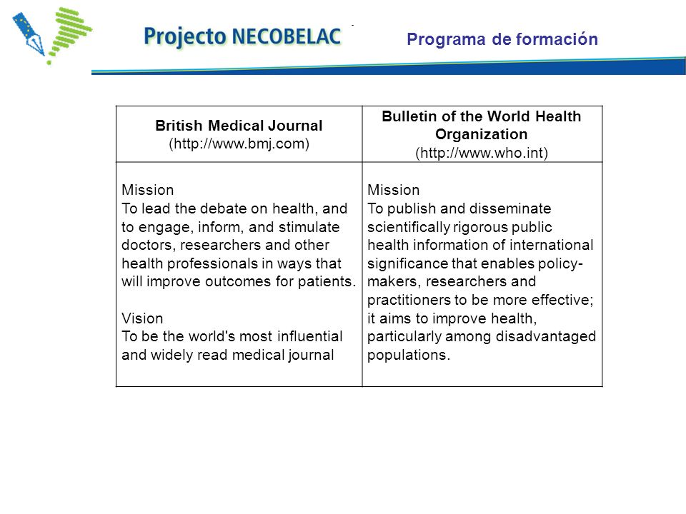 Programa de formación British Medical Journal (  Bulletin of the World Health Organization (  Mission To lead the debate on health, and to engage, inform, and stimulate doctors, researchers and other health professionals in ways that will improve outcomes for patients.