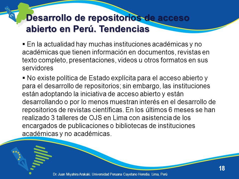 18 Desarrollo de repositorios de acceso abierto en Perú. Tendencias En la actualidad hay muchas instituciones académicas y no académicas que tienen in
