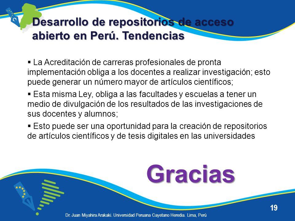 19 Desarrollo de repositorios de acceso abierto en Perú. Tendencias La Acreditación de carreras profesionales de pronta implementación obliga a los do