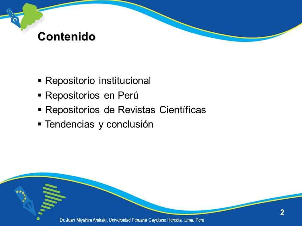2 Contenido Repositorio institucional Repositorios en Perú Repositorios de Revistas Científicas Tendencias y conclusión Dr. Juan Miyahira Arakaki. Uni