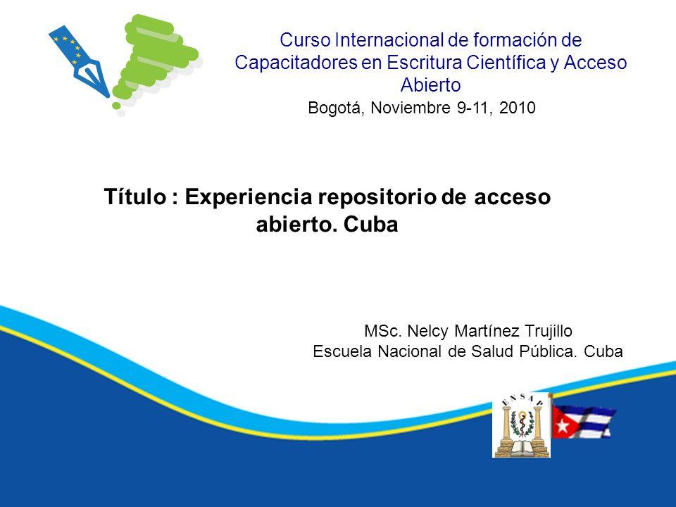 Curso Internacional de formación de Capacitadores en Escritura Científica y Acceso Abierto Título : Experiencia repositorio de acceso abierto. Cuba Bo