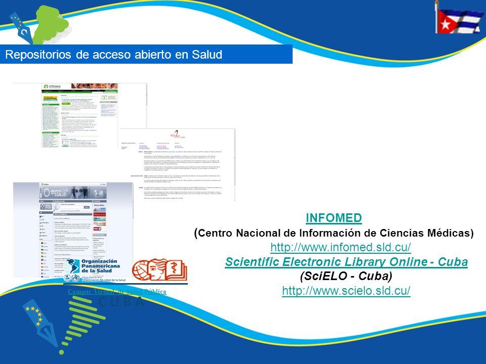 Campus Virtual de Salud P ú blica Repositorios de acceso abierto en Salud INFOMED ( Centro Nacional de Información de Ciencias Médicas) http://www.inf