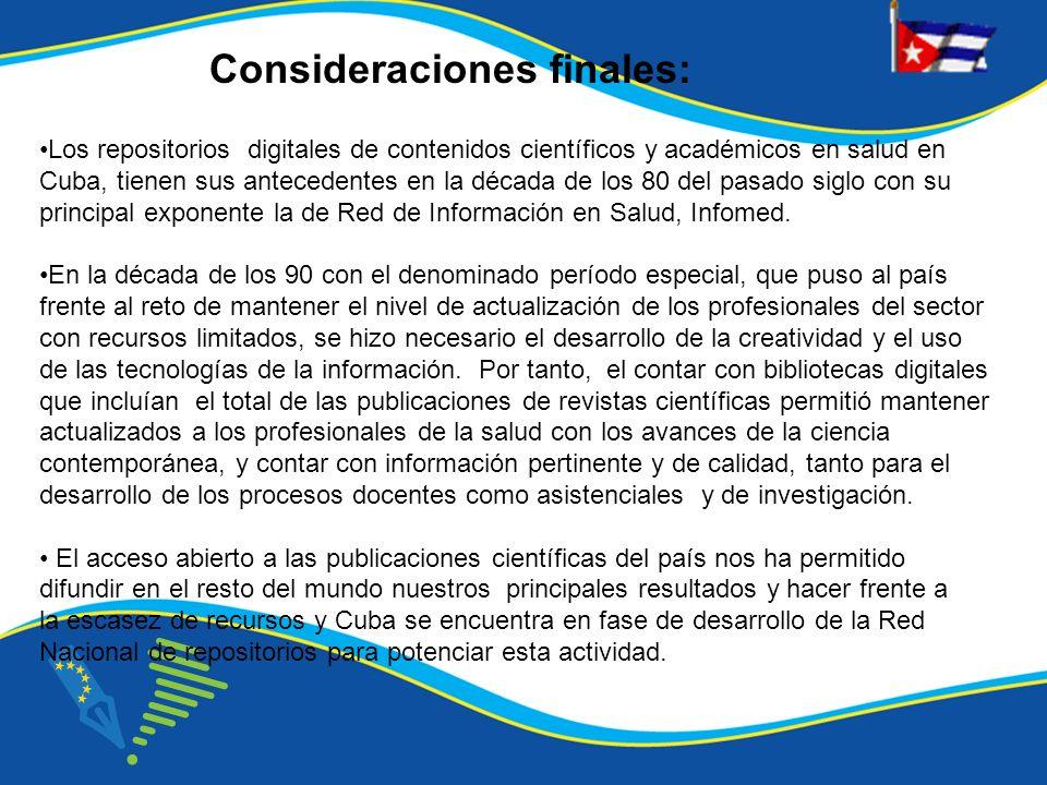 Consideraciones finales: Los repositorios digitales de contenidos científicos y académicos en salud en Cuba, tienen sus antecedentes en la década de l