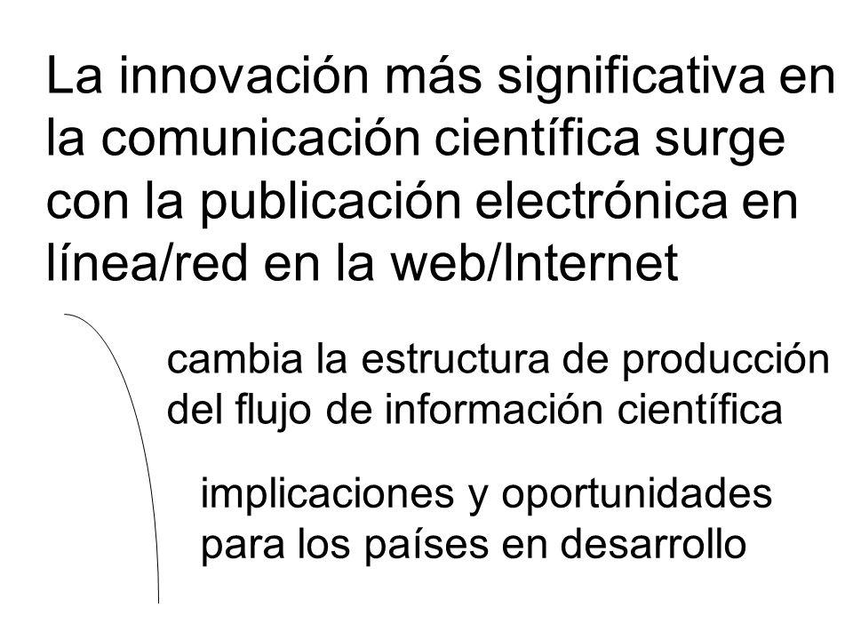 La innovación más significativa en la comunicación científica surge con la publicación electrónica en línea/red en la web/Internet cambia la estructur