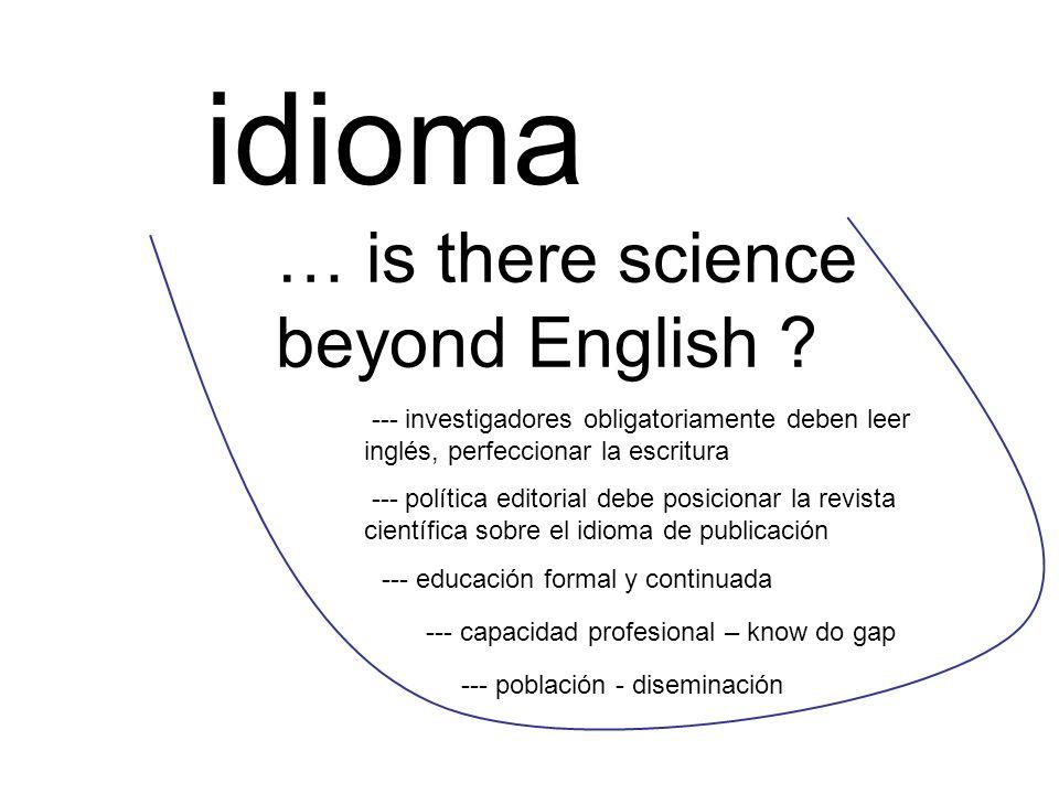 idioma … is there science beyond English ? --- investigadores obligatoriamente deben leer inglés, perfeccionar la escritura --- educación formal y con