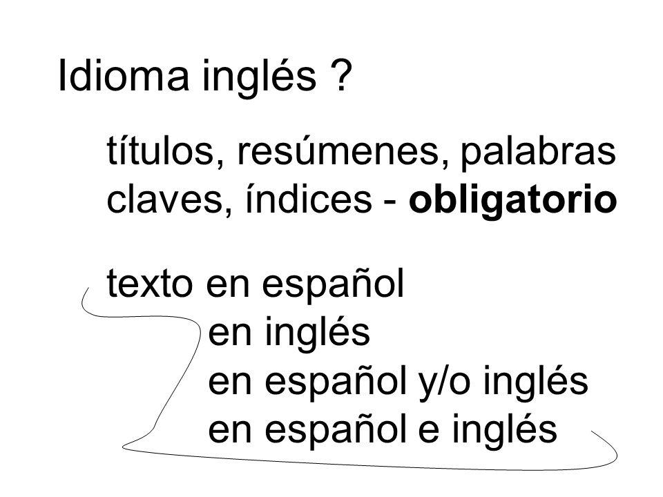 Idioma inglés ? títulos, resúmenes, palabras claves, índices - obligatorio texto en español en inglés en español y/o inglés en español e inglés