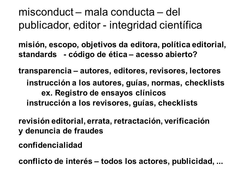 misconduct – mala conducta – del publicador, editor - integridad científica transparencia – autores, editores, revisores, lectores conflicto de interé