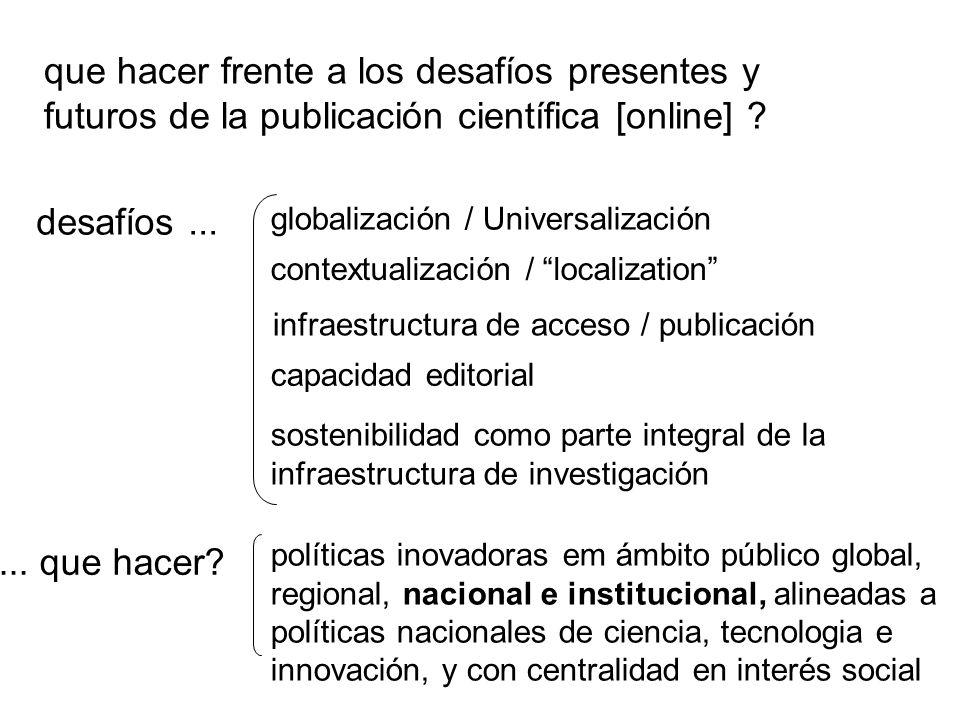 que hacer frente a los desafíos presentes y futuros de la publicación científica [online] ? desafíos... globalización / Universalización contextualiza