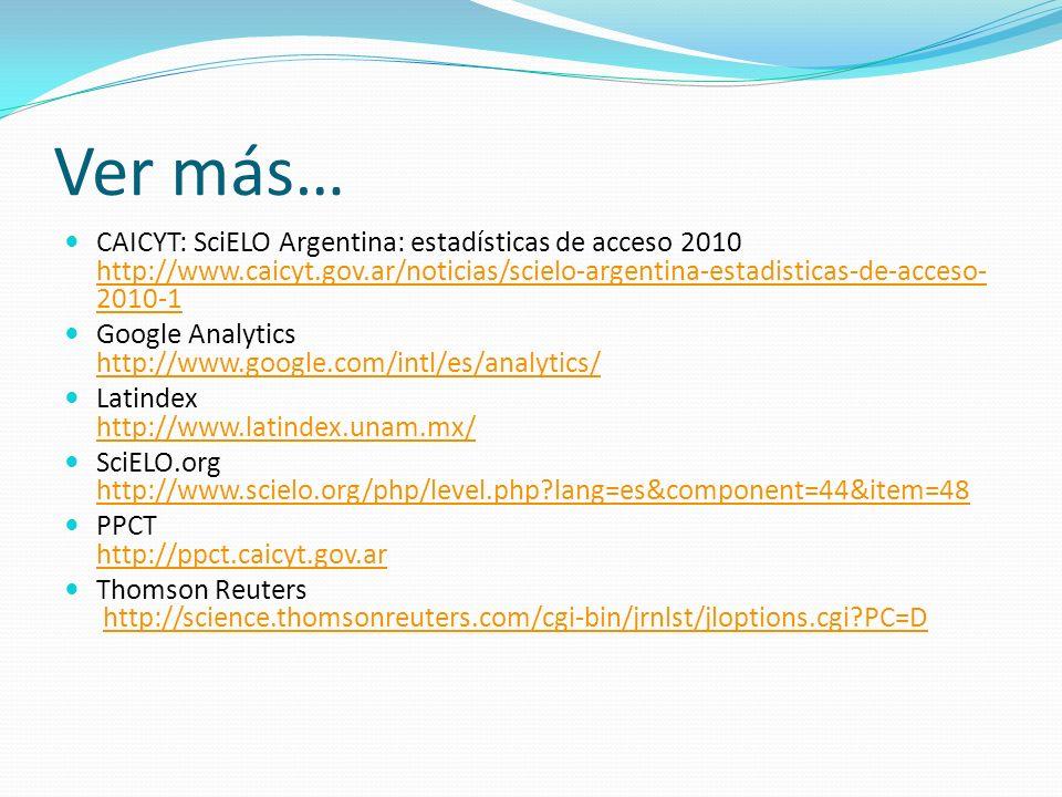 Ver más… CAICYT: SciELO Argentina: estadísticas de acceso 2010 http://www.caicyt.gov.ar/noticias/scielo-argentina-estadisticas-de-acceso- 2010-1 http: