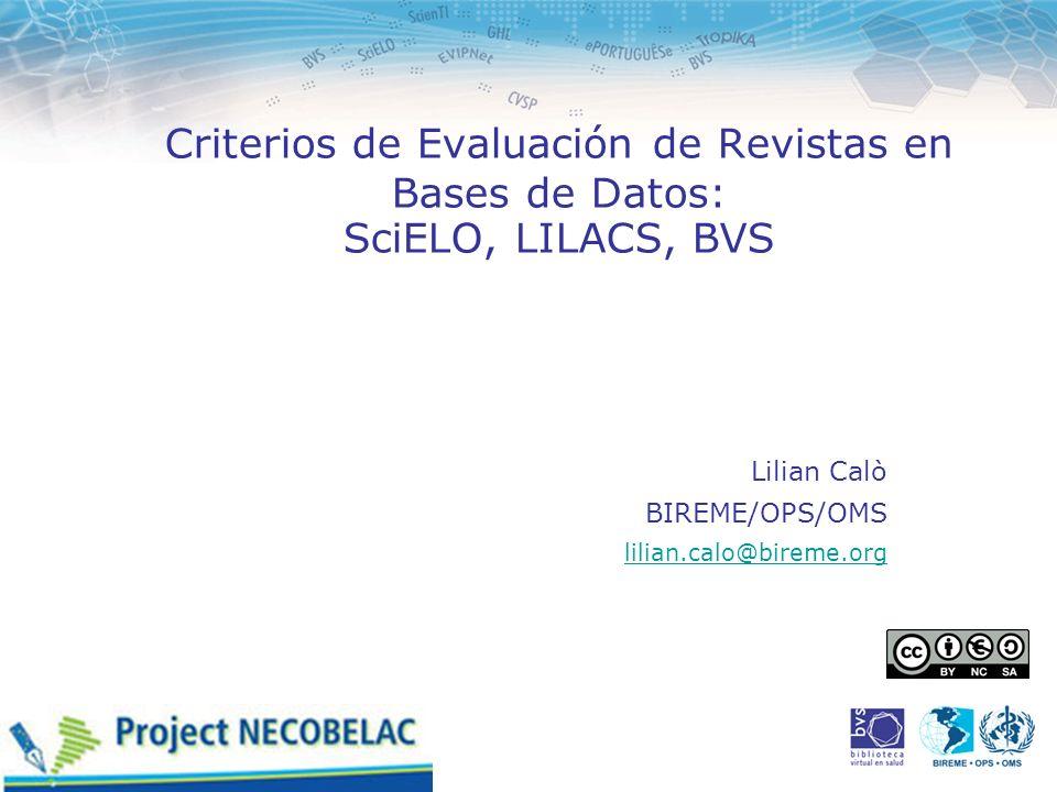 Criterios de Evaluación de Revistas en Bases de Datos: SciELO, LILACS, BVS Lilian Calò BIREME/OPS/OMS lilian.calo@bireme.org