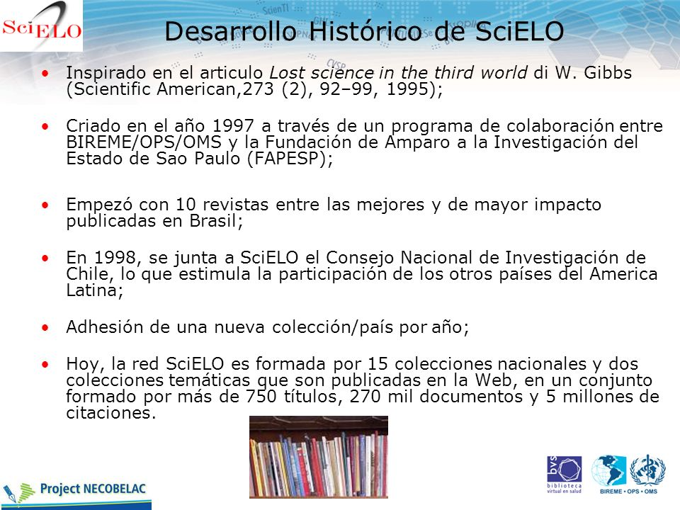 Desarrollo Histórico de SciELO Inspirado en el articulo Lost science in the third world di W. Gibbs (Scientific American,273 (2), 92–99, 1995); Criado